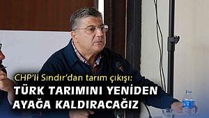 """CHP'li Sındır'dan tarım çıkışı: """"Enkaz devralsak da Türk tarımını ayağa kaldıracağız"""