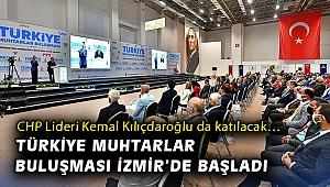 CHP Lideri Kemal Kılıçdaroğlu da katılacak… Türkiye Muhtarlar Buluşması İzmir'de başladı