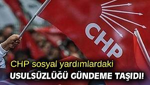 CHP sosyal yardımlardaki usulsüzlüğü gündeme taşıdı!