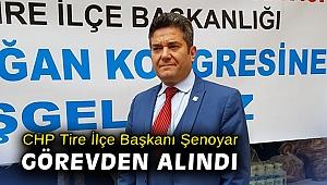 CHP Tire İlçe Başkanı Şenoyar görevden alındı