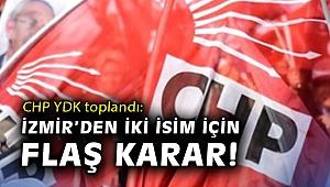 CHP YDK toplandı İzmir'den iki isim için flaş karar!