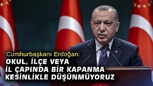 Cumhurbaşkanı Erdoğan: Okul, ilçe veya il çapında bir kapanma kesinlikle düşünmüyoruz