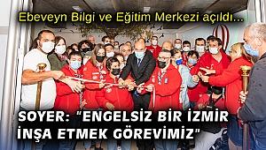 """Ebeveyn Bilgi ve Eğitim Merkezi açıldı… Soyer: """"Engelsiz bir İzmir inşa etmek bizim asli görevimiz"""""""