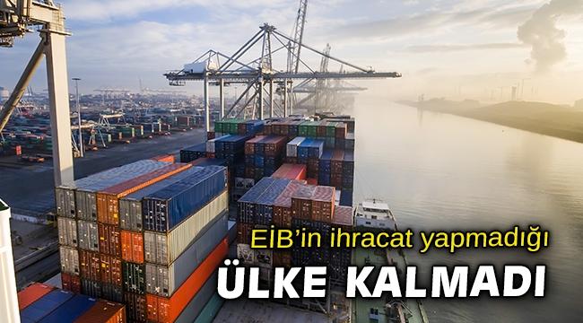 EİB'ten 9 ayda 202 ülke ve bölgeye ihracat