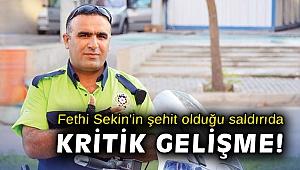 Fethi Sekin'in şehit olduğu saldırıda kritik gelişme!