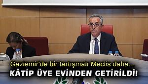 Gaziemir'de bir tartışmalı Meclis daha… Kâtip Üye Evinden getirildi!