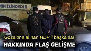 Gözaltına alınan HDP'li başkanlar hakkında flaş gelişme