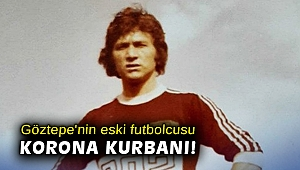 Göztepe'nin eski futbolcusu korona kurbanı!