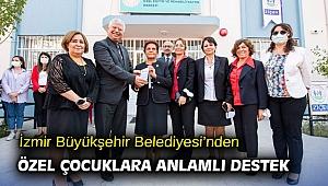 İzmir Büyükşehir Belediyesi'nden özel çocuklara anlamlı destek