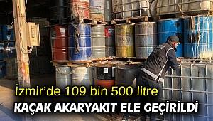 İzmir'de 109 bin 500 litre kaçak akaryakıt ele geçirildi