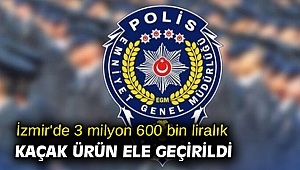 İzmir'de 3 milyon 600 bin liralık kaçak ürün ele geçirildi