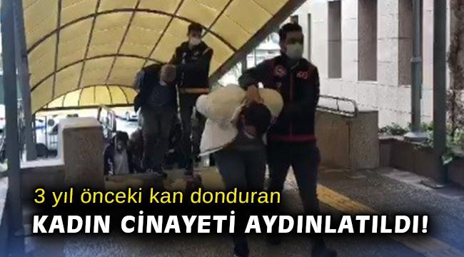 İzmir'de 3 yıl önceki kan donduran kadın cinayeti aydınlatıldı!