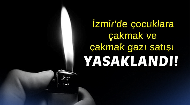 İzmir'de çocuklara çakmak ve çakmak gazı satışı yasaklandı