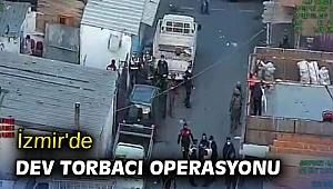 İzmir'de dev torbacı operasyonu