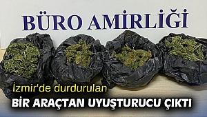 İzmir'de durdurulan bir araçtan uyuşturucu çıktı