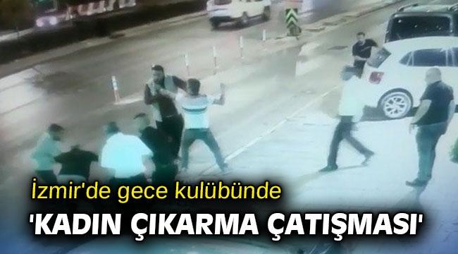 İzmir'de gece kulübünde 'kadın çıkarma çatışması'