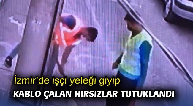 İzmir'de işçi yeleği giyip kablo çalan hırsızlar tutuklandı