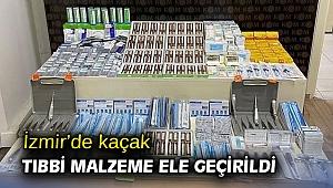 İzmir'de kaçak tıbbi malzeme ele geçirildi