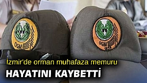 İzmir'de orman muhafaza memuru hayatını kaybetti