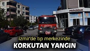 İzmir'de tıp merkezinde korkutan yangın