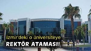 İzmir'deki o üniversiteye rektör ataması!