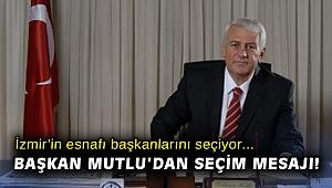 İzmir'in esnafı başkanlarını seçiyor! Başkan Mutlu'dan seçim mesajı!