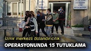 İzmir merkezli dolandırıcılık operasyonunda 15 tutuklama