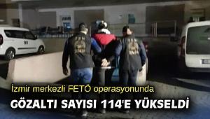 İzmir merkezli FETÖ operasyonunda gözaltı sayısı 114'e yükseldi