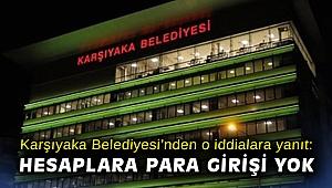 Karşıyaka Belediyesi'nden o iddialara yanıt: Hesaplara para girişi yok