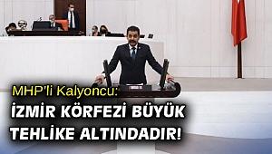 MHP'li Kalyoncu: İzmir Körfezi büyük tehlike altındadır!