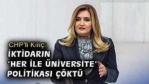 Milletvekili Kılıç: İktidarın 'her ile üniversite' politikası çöktü
