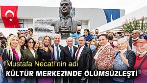 Mustafa Necati'nin adı kültür merkezinde ölümsüzleşti