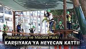 Planetaryum ve Macera Parkı Karşıyaka'ya heyecan kattı!