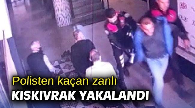 Polisten kaçan zanlı kıskıvrak yakalandı