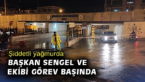 Şiddetli yağmurda Başkan Sengel ve ekibi görev başında