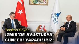 """Soyer: """"İzmir'de Avusturya Günleri yapabiliriz"""""""