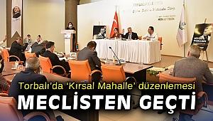 Torbalı'da 'Kırsal Mahalle' düzenlemesi meclisten geçti
