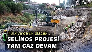 Türkiye'de ilk olacak… Selinos projesi tam gaz devam