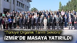 """""""Türkiye Organik Tarım Sektörü"""" İzmir'de Masaya Yatırıldı"""
